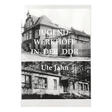 JUGENDWERKHÖFE IN DER DDR von Ute Jahn - BuchHandlung 89 in der ... - jugendwerkhoefe_ddr_ute_jahn