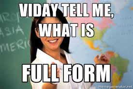 viday tell me, what is full form - Unhelpful High School Teacher ... via Relatably.com