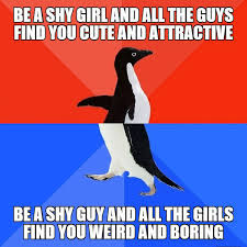 Be A Shy Guy And All The Girls Find You Weird And Boring ... via Relatably.com