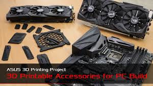 ASUS <b>3D Printing</b> Project – <b>Accessories</b> for <b>motherboards</b>, graphic ...