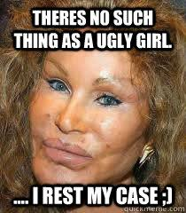 theres no such thing as a ugly girl. .... i rest my case ... via Relatably.com