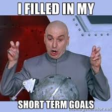 I filled in my short term goals - Dr Evil meme | Meme Generator via Relatably.com