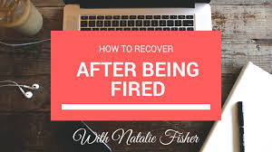 what to do to recover after being fired what to do to recover after being fired