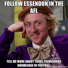 follow essendon in the afl tell me more about youre tremendous ... via Relatably.com