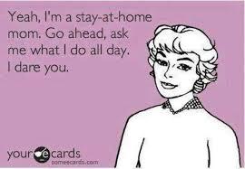 SAHM stay at home mom ask me what I do all day I dare you meme ... via Relatably.com