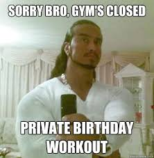 Sorry Bro, gym's closed private birthday workout - Guido Jesus ... via Relatably.com