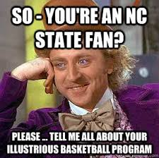 So - you're an NC State fan? Please ... tell me all about your ... via Relatably.com