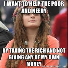 I want to help the poor and needy by taxing the rich and not ... via Relatably.com