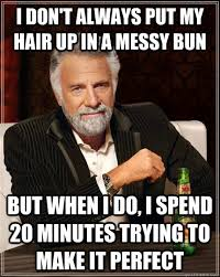 i don't always put my hair up in a messy bun but when i do, i ... via Relatably.com