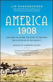 america the dawn of flight the race to the pole the america 1908 the dawn of flight the race to the pole the invention of the model t and the making of a modern nation jim rasenberger 9780743280785