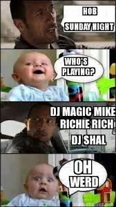 Meme Maker - HOB SUNDAY NIGHT WHO'S PLAYING? DJ MAGIC MIKE RICHIE ... via Relatably.com