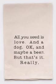 All you need is love. And a dog. <b>Ok</b>, and maybe a beer