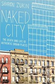 Naked City: The Death and Life of <b>Authentic Urban</b> Places: Zukin ...