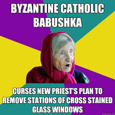 Byzantine Catholic Babushka Curses new priest's plan to remove ... via Relatably.com