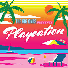 The Big Ones Presents: Playcation!