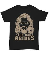 Funny <b>The Dad Abides</b> T Shirt For Man Best Fathers Day Gifts Tee ...