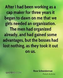 rose schneiderman quotes quotehd after i had been working as a cap maker for three years it began to dawn