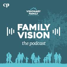 Family Vision with Dr. Rob & Amy Rienow