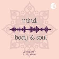 Mind, Body & Soul | 🎙le podcast by Milkhaia