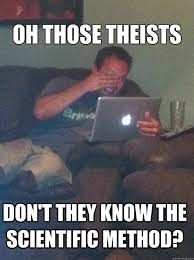oh those theists don't they know the scientific method? - Misc ... via Relatably.com
