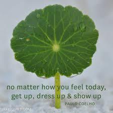 "get up, dress up & show up """