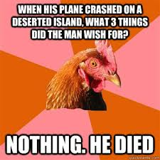When his plane crashed on a deserted island, what 3 things did the ... via Relatably.com