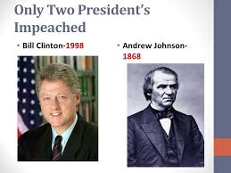 「Only two other presidents in U.S. history have been impeached: Andrew Johnson in 1868 and Bill Clinton in 1998.」の画像検索結果