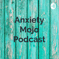 Anxiety Mojo Podcast