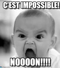 C'est Impossible! - Angry Baby meme on Memegen via Relatably.com