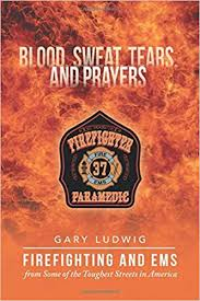 <b>Blood</b>, <b>Sweat</b>, <b>Tears</b> and Prayers: Firefighting and EMS from Some ...