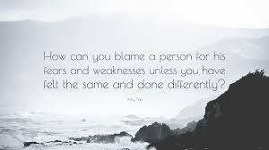 amy tan quote how can you blame a person for his fears and amy tan quote how can you blame a person for his fears and weaknesses