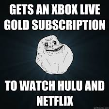 Gets an Xbox live gold subscription To watch hulu and netflix ... via Relatably.com