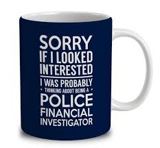 probably thinking about being a police financial investigator mug financial investigator