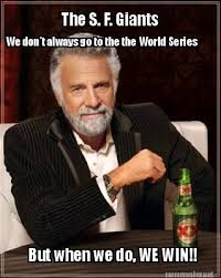 Meme Maker - The S. F. Giants We don't always go to the the World ... via Relatably.com