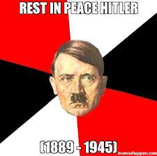 rest in peace hitler (1889 - 1945) meme - Advice Hitler (8818 ... via Relatably.com