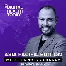 Digital Health Today, Asia Pacific Edition with Tony Estrella