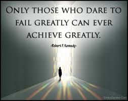 Only those who dare to fail greatly can ever achieve greatly ... via Relatably.com