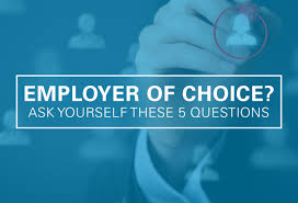 are you an employer of choice ask yourself these five questions are you an employer of choice ask yourself these five questions