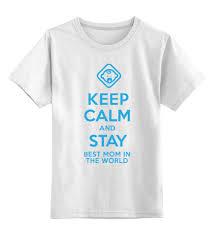 Детская футболка классическая унисекс Stay <b>best Mom</b> in the ...