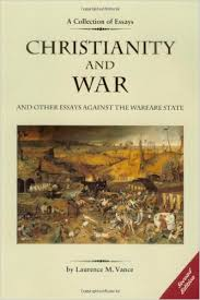 christianity and war and other essays against the warfare state  christianity and war and other essays against the warfare state laurence m vance  amazoncom books