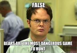 false bears are the most dangerous game to hunt - Dwight - quickmeme via Relatably.com