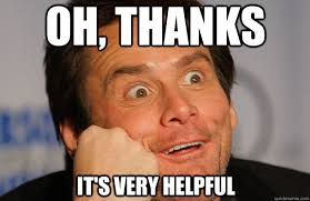 OH, THANKS IT'S VERY HELPFUL - Jim Carrey Sarcasm Face - quickmeme via Relatably.com