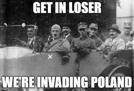 Get In Loser. We're Invading Poland. | Get In Loser, We're Going ... via Relatably.com