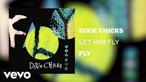 <b>Dixie Chicks</b> - Let Him <b>Fly</b> (Official Audio) - YouTube