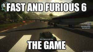 Fast and furious 6 The game - Misc - quickmeme via Relatably.com