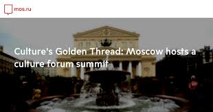 Culture's <b>Golden Thread</b>: Moscow hosts a culture forum summit ...
