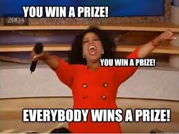 You win a prize! Everybody wins a prize! You win a prize! - oprah ... via Relatably.com