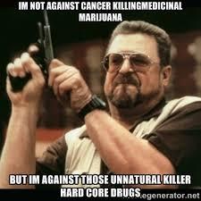im not against Cancer KillingMedicinal Marijuana but im against ... via Relatably.com