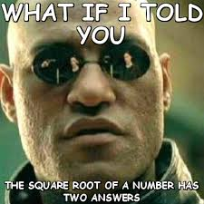 What if i told you the square root of a number has two answers ... via Relatably.com
