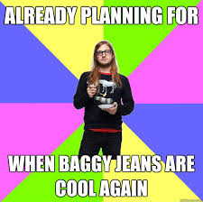 already planning for when baggy jeans are cool again - Deep ... via Relatably.com